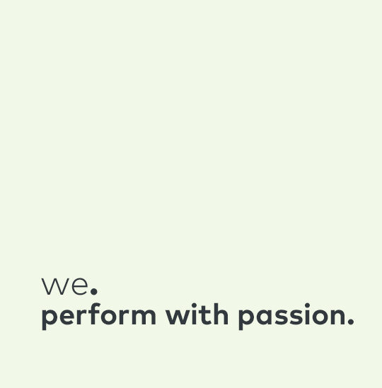 We perform with passion